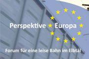 Perspektive Europa - Forum für eine leise Bahn im Elbtal: 16. Mai 2019 - 17:30 Uhr